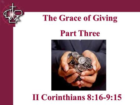 Brentwood Park The Grace of Giving Part Three II Corinthians 8:16-9:15.