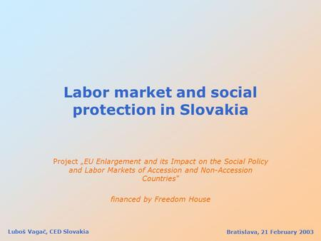 "Labor market and social protection in Slovakia Project ""EU Enlargement and its Impact on the Social Policy and Labor Markets of Accession and Non-Accession."