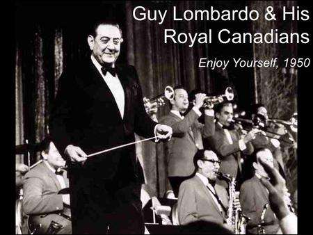 Guy Lombardo & His Royal Canadians Enjoy Yourself, 1950.