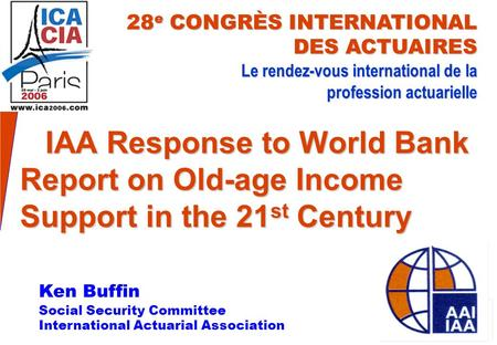 IAA Response to World Bank Report on Old-age Income Support in the 21 st Century IAA Response to World Bank Report on Old-age Income Support in the 21.