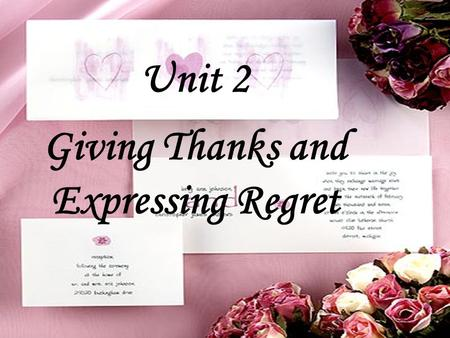Unit 2 Giving Thanks and Expressing Regret. Aims: The terms and sentences applied to express thanks and regret. Accuracy and fluency of greetings and.