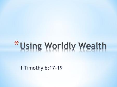 1 Timothy 6:17-19. * Good or Bad? * Neither…. 1 Timothy 6:10 10 For the love of money is a root of all kinds of evil. Some people, eager for money, have.