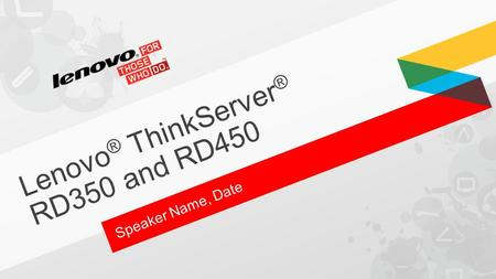Lenovo ® ThinkServer ® RD350 and RD450 Speaker Name, Date.