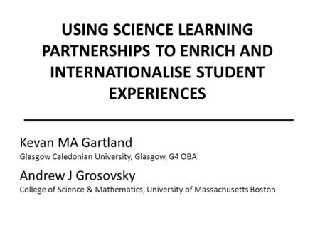 Kevan MA Gartland Glasgow Caledonian University, Glasgow, G4 OBA Andrew J Grosovsky College of Science & Mathematics, University of Massachusetts Boston.