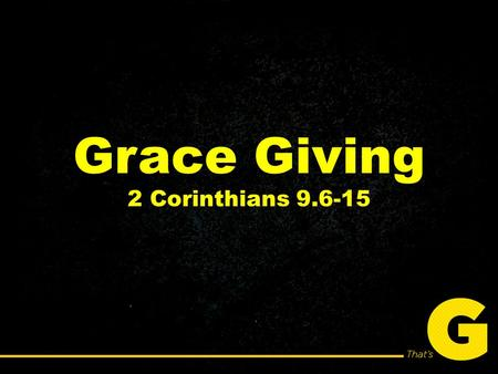 Grace Giving 2 Corinthians 9.6-15. Foundations of Generosity: 1.The tithe was established Biblically before the Mosaic Law. 2.Then see it carried over.