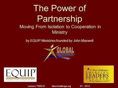 The Power of Partnership Moving From Isolation to Cooperation in Ministry by EQUIP Ministries founded by John Maxwell 1 1 Lesson: T805.01 iteenchallenge.org.