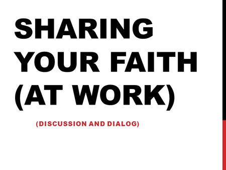 SHARING YOUR FAITH (AT WORK) (DISCUSSION AND DIALOG)
