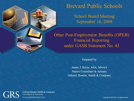 Copyright © 2008 GRS – All rights reserved. Other Post-Employment Benefits (OPEB) Financial Reporting under GASB Statement No. 45 Prepared by James J.