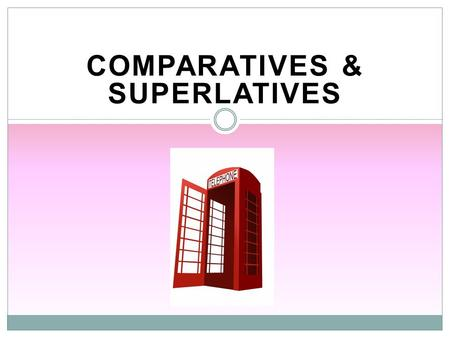 COMPARATIVES & SUPERLATIVES. Introduction Comparatives and Superlatives are special forms of adjectives. They are used to compare two or more things.
