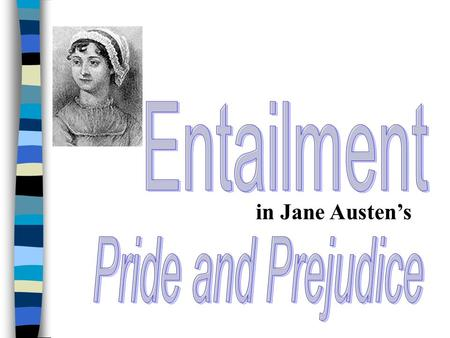 in Jane Austen's From Webster's Revised Unabridged Dictionary (1913) Entail \En*tail\, v. t. [imp. & p. p. {Entailed}; p. pr. & vb. n. {Entailing}.]