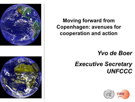 Moving forward from Copenhagen: avenues for cooperation and action Yvo de Boer Executive Secretary UNFCCC.