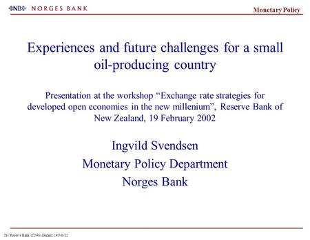ISv Reserve Bank of New Zealand 19 Feb 02 Monetary Policy Experiences and future challenges for a small oil-producing country Presentation at the workshop.