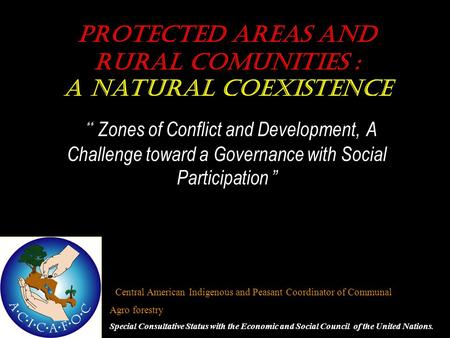 "Protected areas and RURAL COMUNITIES : A natural COEXISTENCE "" Zones of Conflict and Development, A Challenge toward a Governance with Social Participation."