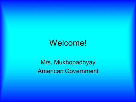 Welcome! Mrs. Mukhopadhyay American Government. Word of the Day Haven noun: safe place, refuge Norco is a haven for seagulls, thanks to lunch trash.