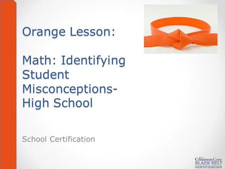 Orange Lesson: Math: Identifying Student Misconceptions- High School School Certification.