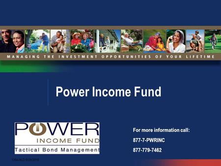 Power Income Fund For more information call: 877-7-PWRINC 877-779-7462 1394-NLD-9/29/2010.