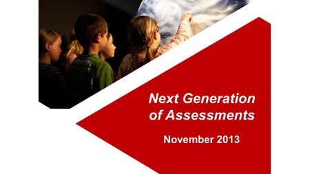 Next Generation of Assessments November 2013. Roadmap to 2014-2015.