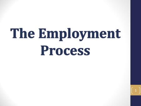 1. Employment Process - Objectives In the Employment Process training you will learn the necessary skills to navigate the employment process at ANR. How.