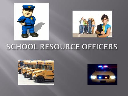  SCHOOL RESOURCE OFFICERS HAVE MANY DUTIES AND RESPONSIBILITIES  SRO'S ARE SWORN OFFICERS ASSIGNED TO A SCHOOL ON A LONG- TERM BASIS  SRO'S MUST BE.