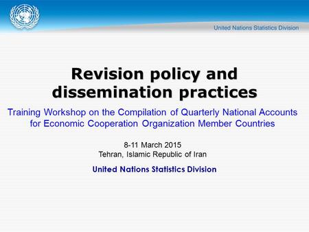 United Nations Statistics Division Revision policy and dissemination practices Training Workshop on the Compilation of Quarterly National Accounts for.