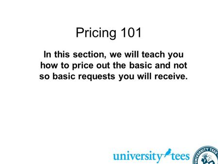 Pricing 101 In this section, we will teach you how to price out the basic and not so basic requests you will receive.