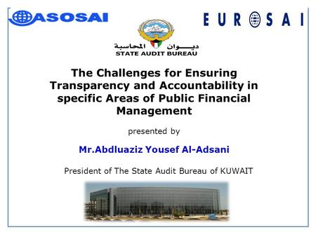 The Challenges for Ensuring Transparency and Accountability in specific Areas of Public Financial Management presented by Mr.Abdluaziz Yousef Al-Adsani.