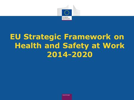 EU Strategic Framework on Health and Safety at Work 2014-2020.