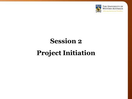 Session 2 Project Initiation. Goal You are Here Initiating the Project Meet with your academic supervisor to discuss their ideas and expectations for.