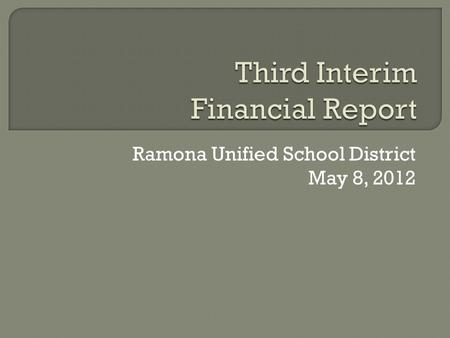 Ramona Unified School District May 8, 2012.  With the adoption of the Second Interim Report, Ramona Unified self-qualified  Qualified status means the.