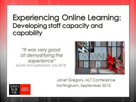 """It was very good at demystifying the experience"" (quote from participant, July 2013) Janet Gregory, ALT Conference Nottingham, September 2013."