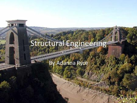 Structural Engineering By Adanna Ryce. Structural Engineering is the analysis and design of structures that support or resist loads. Structural Engineering.