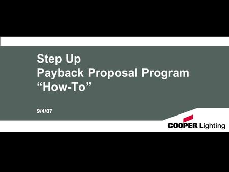 "Step Up Payback Proposal Program ""How-To"" 9/4/07."