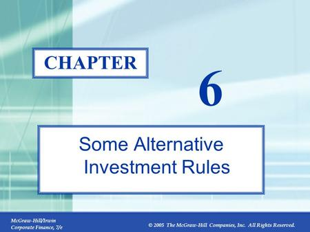 McGraw-Hill/Irwin Corporate Finance, 7/e © 2005 The McGraw-Hill Companies, Inc. All Rights Reserved. 6-0 CHAPTER 6 Some Alternative Investment Rules.
