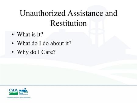 Unauthorized Assistance and Restitution What is it? What do I do about it? Why do I Care?
