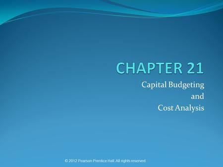 © 2012 Pearson Prentice Hall. All rights reserved. Capital Budgeting and Cost Analysis.