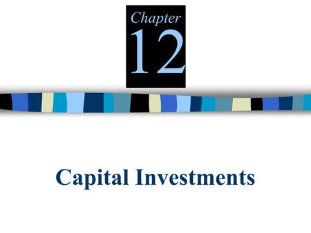 Capital Investments Chapter 12. Capital Budgeting How managers plan significant outlays on projects that have long-term implications such as the purchase.