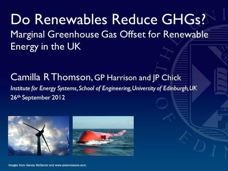 Do Renewables Reduce GHGs? Marginal Greenhouse Gas Offset for Renewable Energy in the UK Images from Harvey McDaniel and www.pelamiswave.com. Camilla R.
