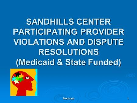 Medicaid1 SANDHILLS CENTER PARTICIPATING PROVIDER VIOLATIONS AND DISPUTE RESOLUTIONS (Medicaid & State Funded)