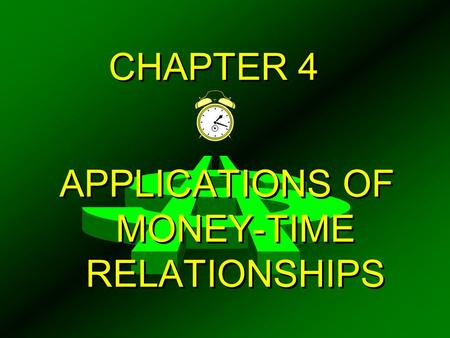 APPLICATIONS OF MONEY-TIME RELATIONSHIPS
