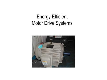 Energy Efficient Motor Drive Systems. Motor Electricity Use  Motors consume about 75% of all the electricity used by industry.  Their popularity is.