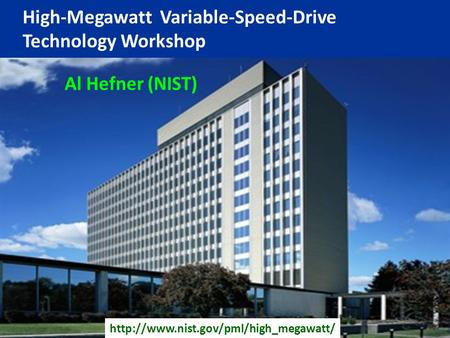 High-Megawatt Variable-Speed-Drive Technology Workshop