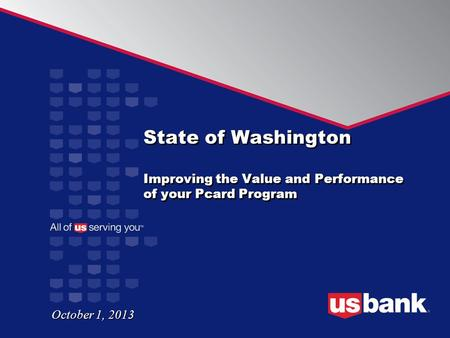 State of Washington Improving the Value and Performance of your Pcard Program October 1, 2013.