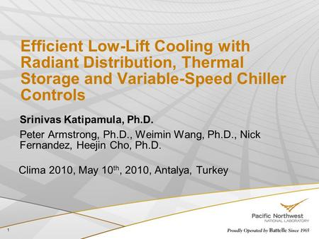 Efficient Low-Lift Cooling with Radiant Distribution, Thermal Storage and Variable-Speed Chiller Controls Srinivas Katipamula, Ph.D. Peter Armstrong, Ph.D.,