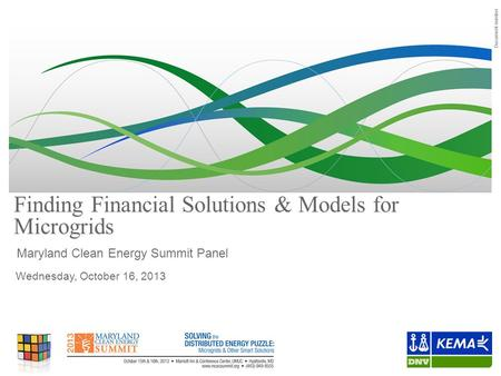 Document number Finding Financial Solutions & Models for Microgrids Maryland Clean Energy Summit Panel Wednesday, October 16, 2013.