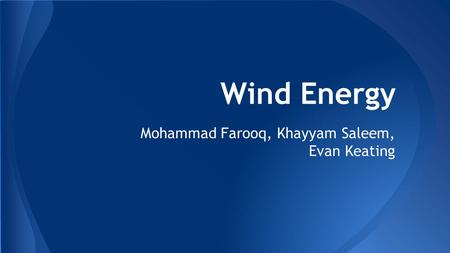 Wind Energy Mohammad Farooq, Khayyam Saleem, Evan Keating.