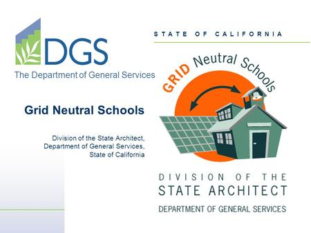 S T A T E O F C A L I F O R N I A The Department of General Services Grid Neutral Schools Division of the State Architect, Department of General Services,