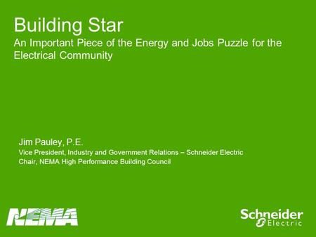 Jim Pauley, P.E. Vice President, Industry and Government Relations – Schneider Electric Chair, NEMA High Performance Building Council Building Star An.