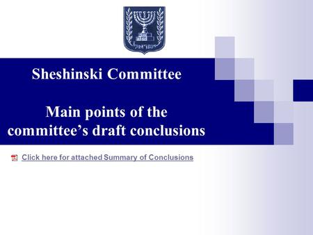 Sheshinski Committee Main points of the committee's draft conclusions Click here for attached Summary of Conclusions.
