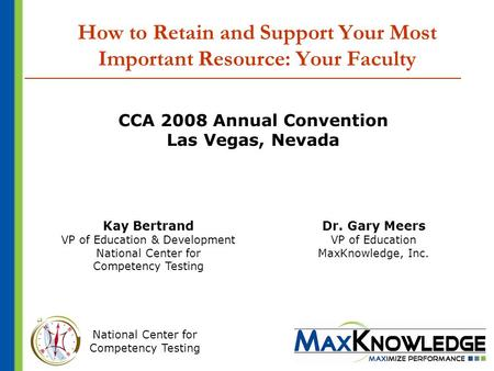 National Center for Competency Testing How to Retain and Support Your Most Important Resource: Your Faculty CCA 2008 Annual Convention Las Vegas, Nevada.