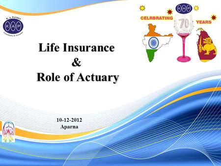 10-12-2012 Aparna.  Nature of Life Insurance Business  Role of Actuarial function  Roles needing actuarial skills in L. I. Co.  Types Of Life Ins.